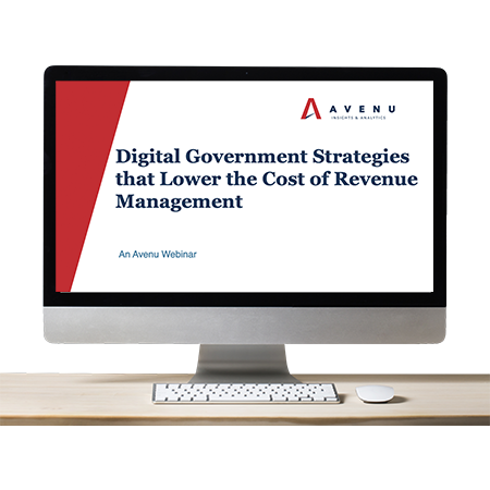 Webinar: Digital Government Strategies that Lower the Cost of Revenue Management
