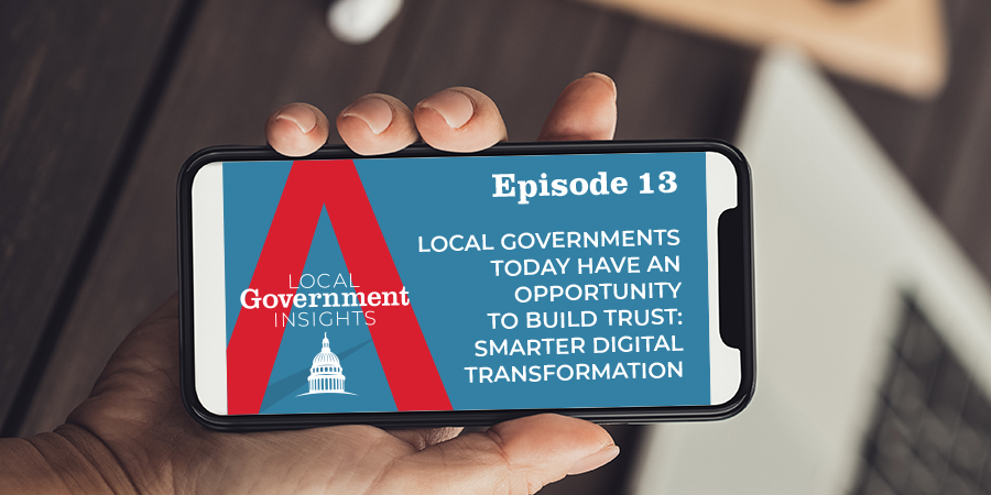 Local Governments Today Have an Opportunity to Build Trust: Smarter Digital Transformation is Key